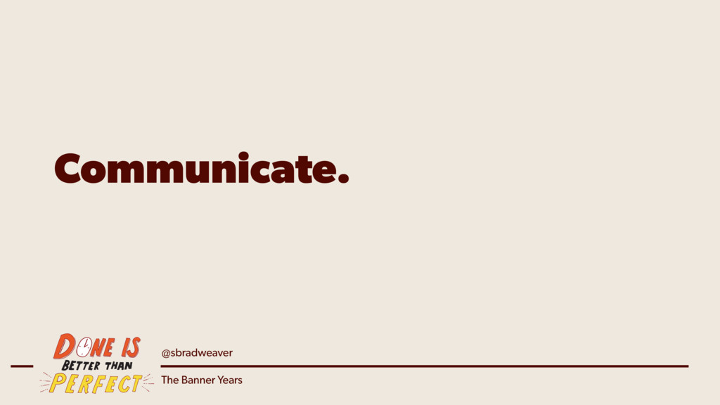 @sbradweaver The Banner Years Communicate.