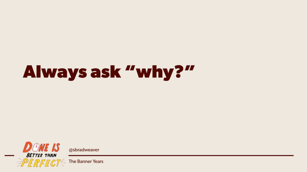"""@sbradweaver The Banner Years Always ask """"why?"""""""