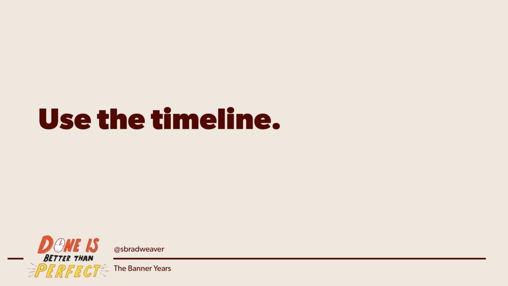 @sbradweaver The Banner Years Use the timeline.