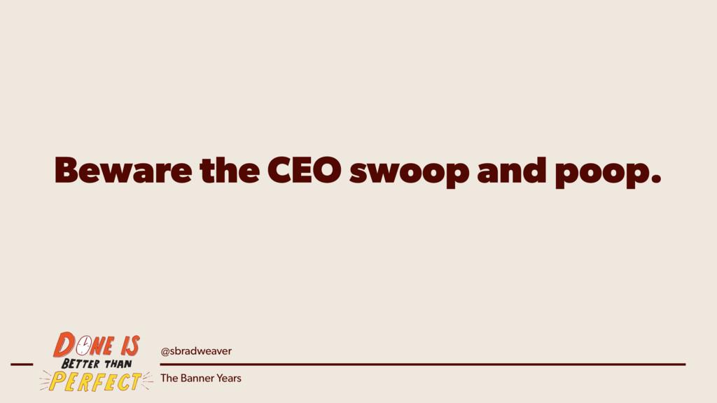 @sbradweaver The Banner Years Beware the CEO sw...