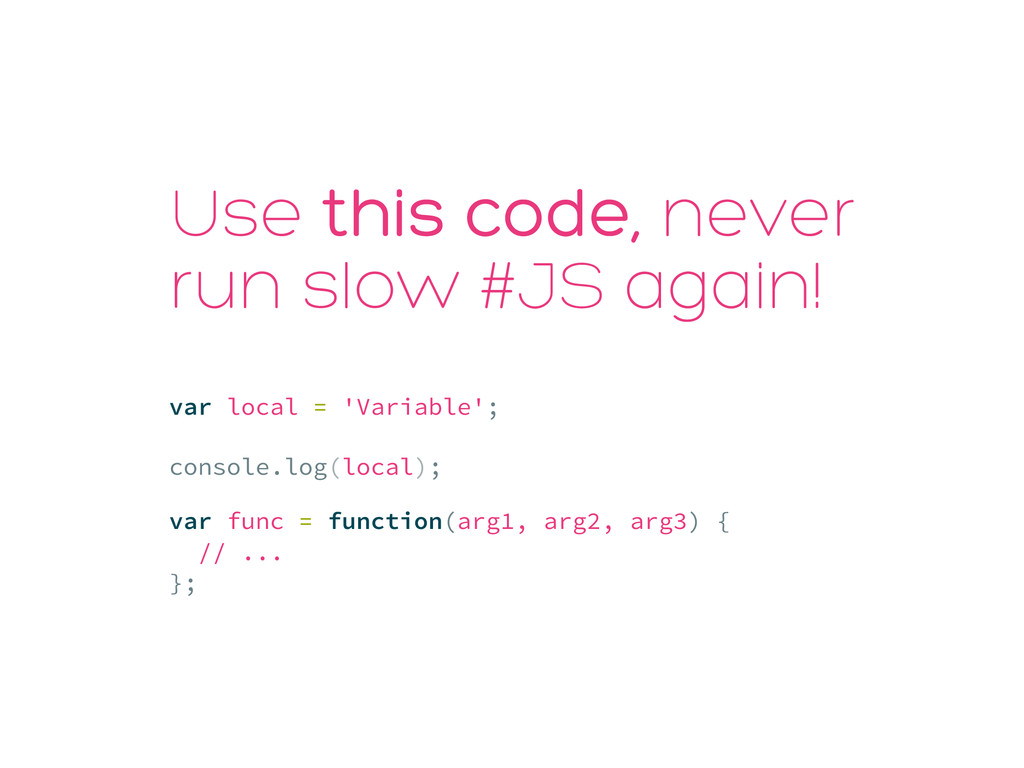 Use this code, never run slow #JS again! var lo...