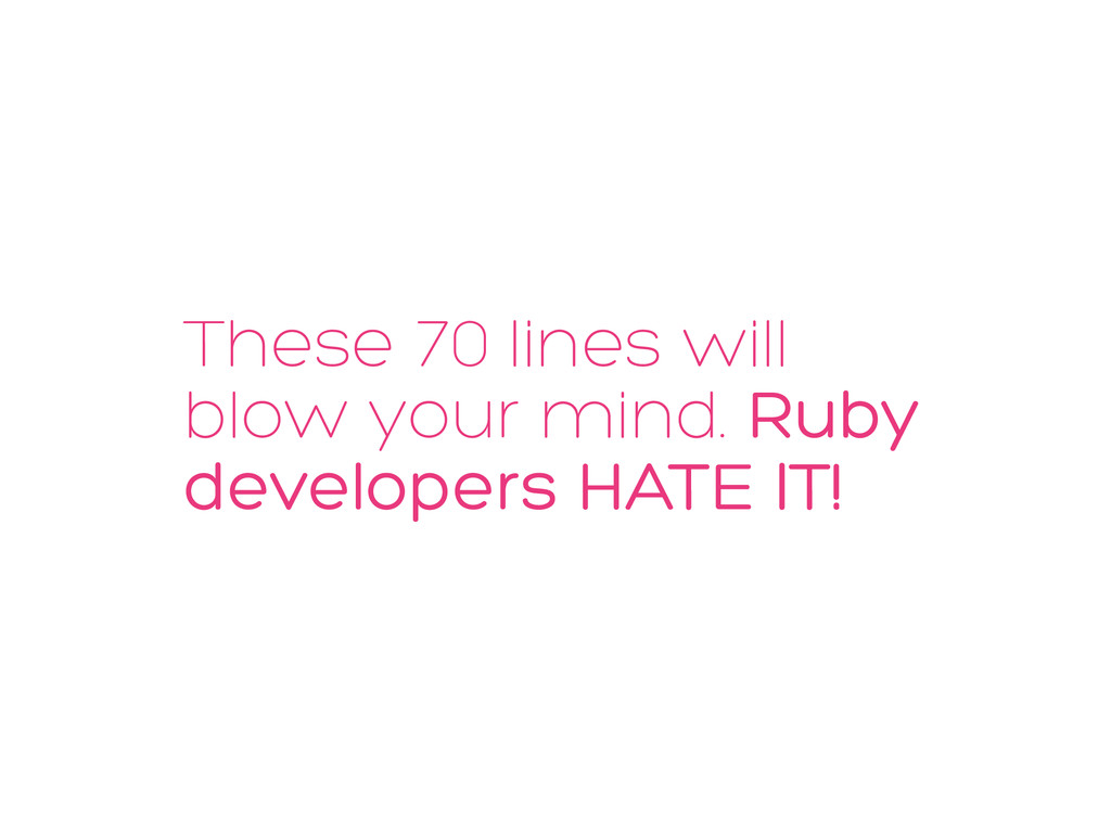 These 70 lines will blow your mind. Ruby develo...