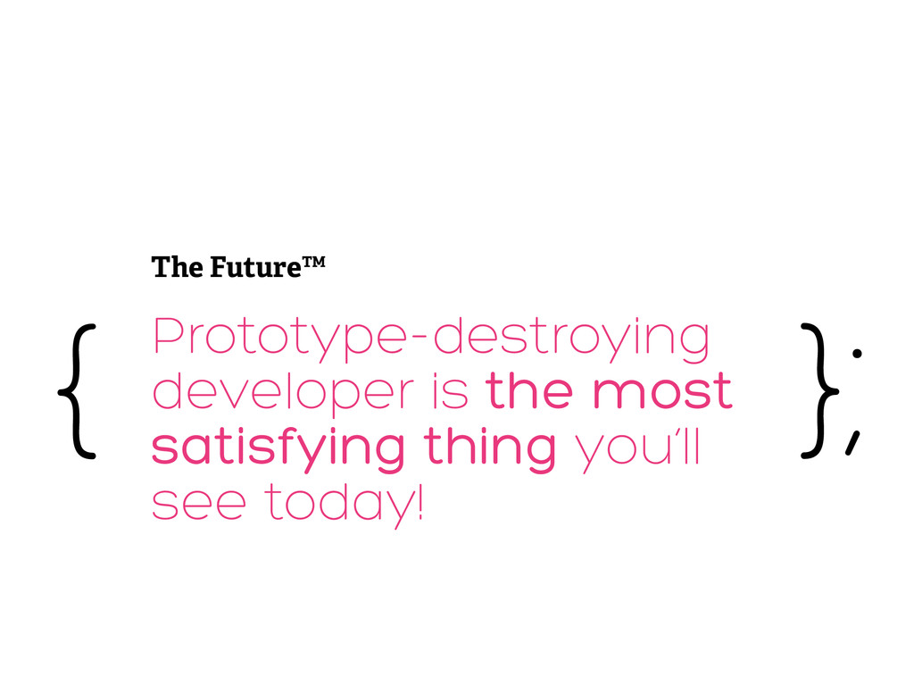 Prototype-destroying developer is the most sati...
