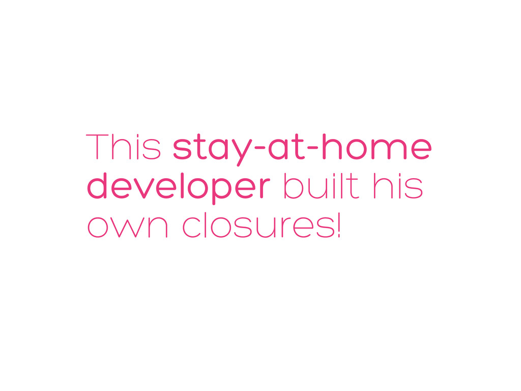 This stay-at-home developer built his own closu...