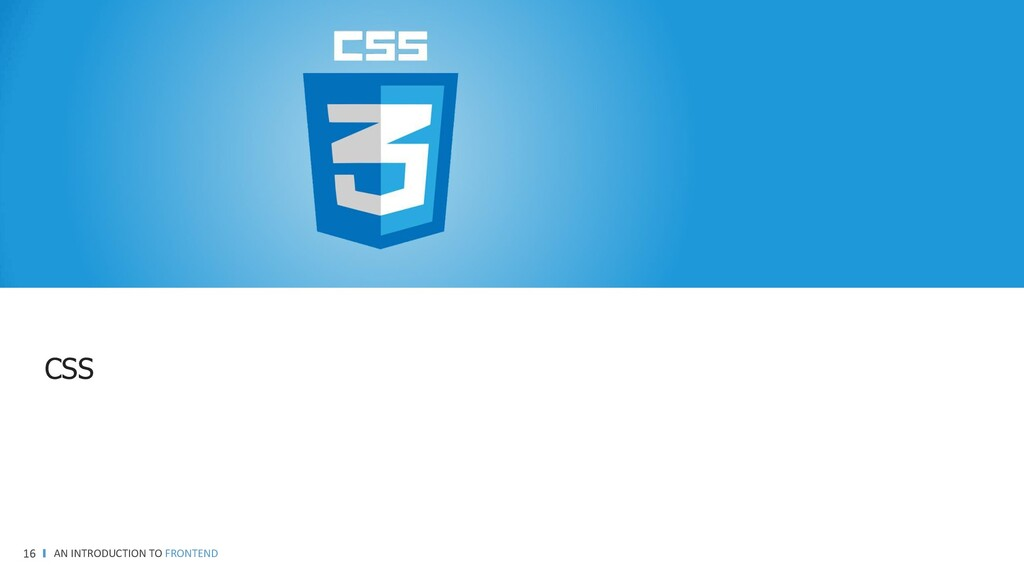 AN INTRODUCTION TO FRONTEND 16 CSS