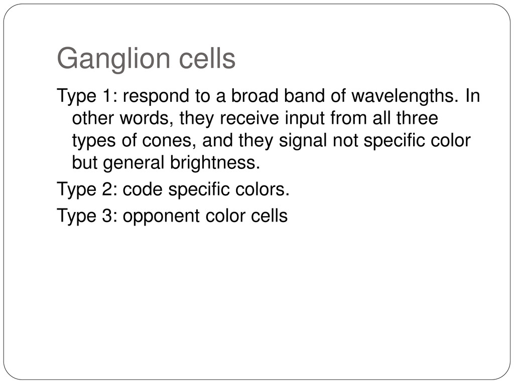 Ganglion cells Type 1: respond to a broad band ...