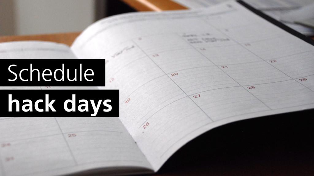 Schedule hack days
