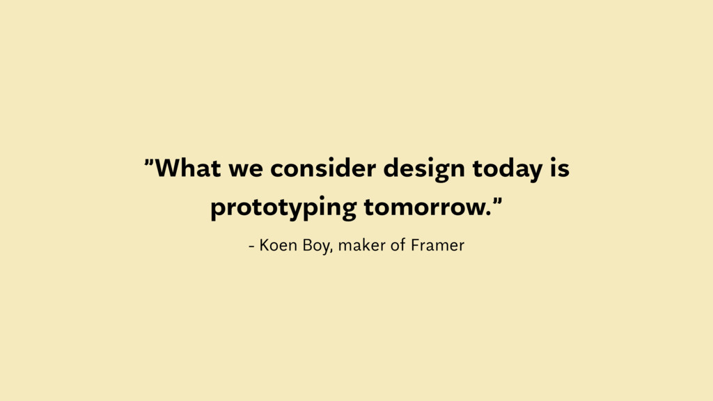 """""""What we consider design today is prototyping t..."""