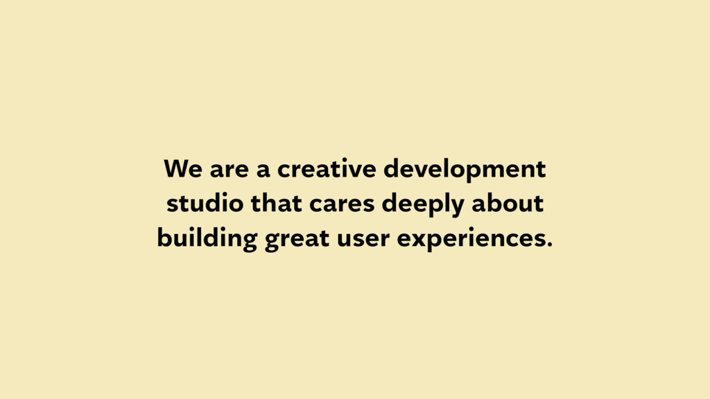 We are a creative development studio that cares...