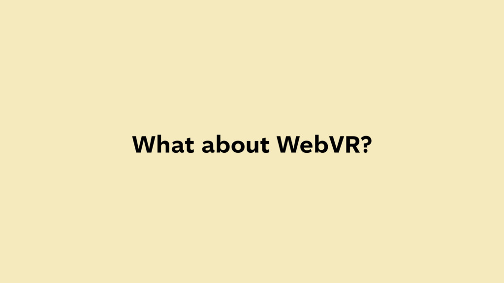 What about WebVR?