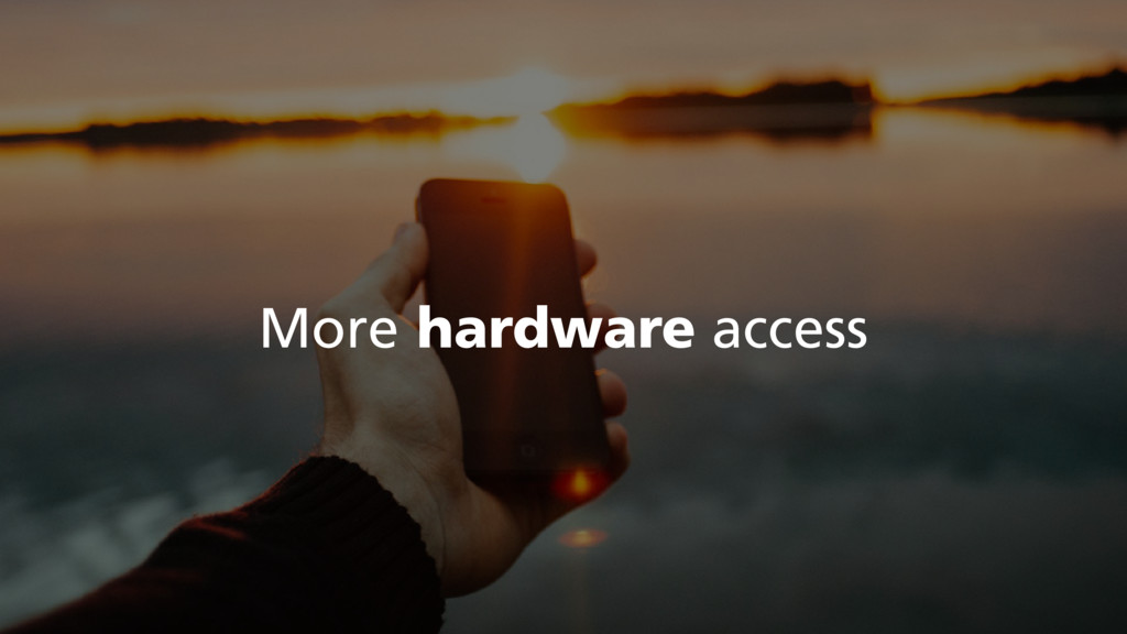 More hardware access