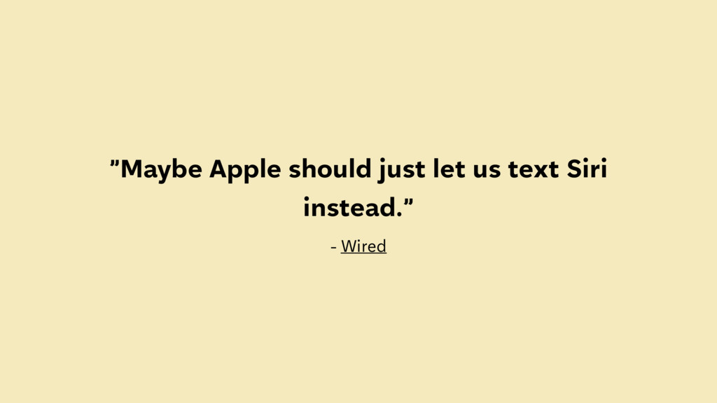 """""""Maybe Apple should just let us text Siri inste..."""