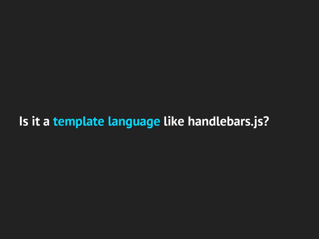 Is it a template language like handlebars.js?