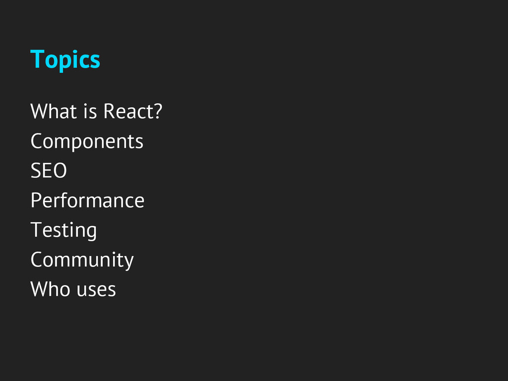 Topics What is React? Components SEO Performanc...