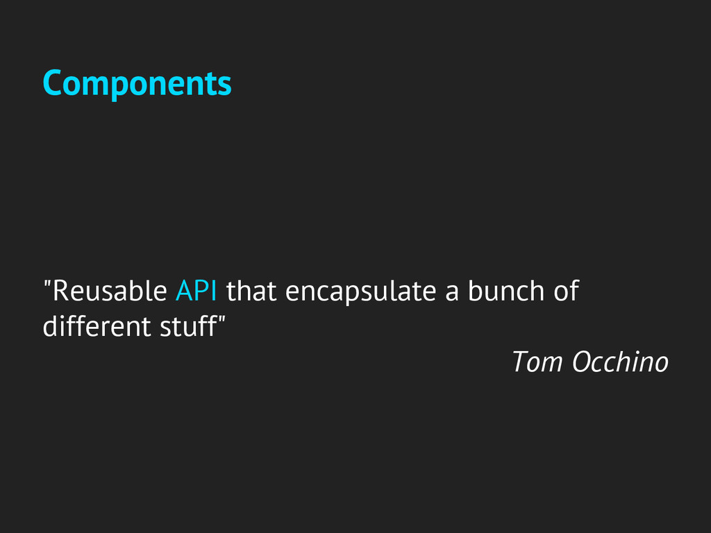 "Components ""Reusable API that encapsulate a bun..."