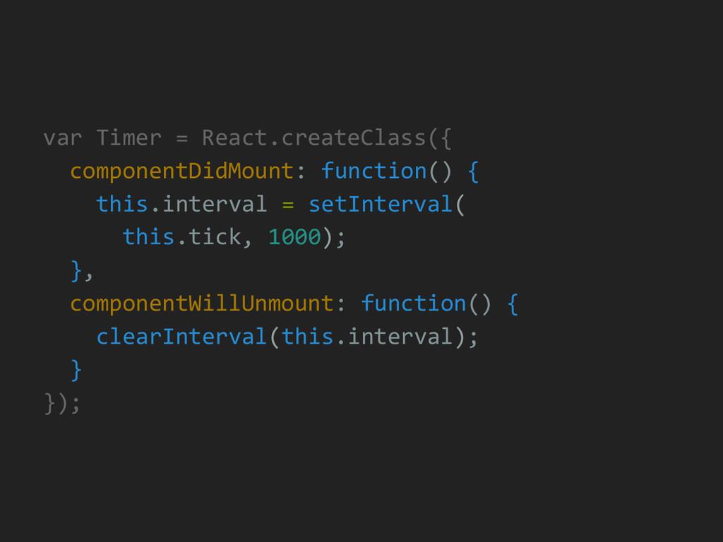 var Timer = React.createClass({ componentDidMou...