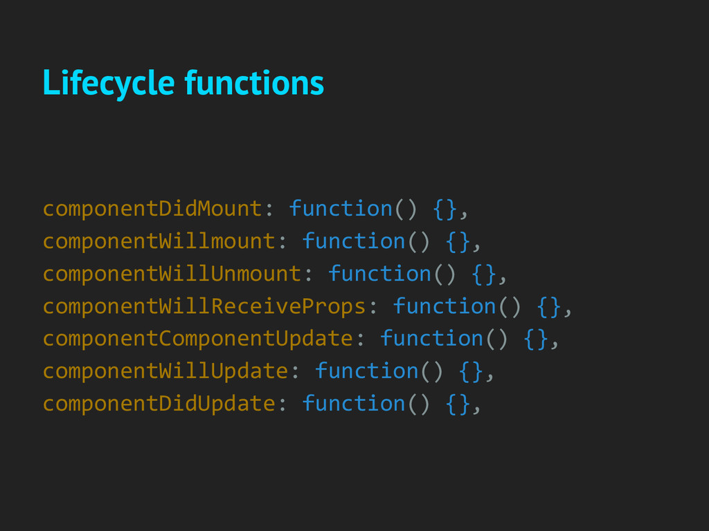 Lifecycle functions componentDidMount: function...
