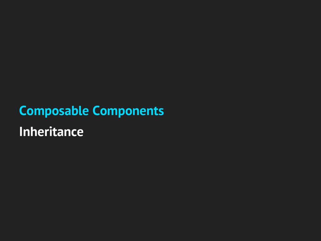 Composable Components Inheritance