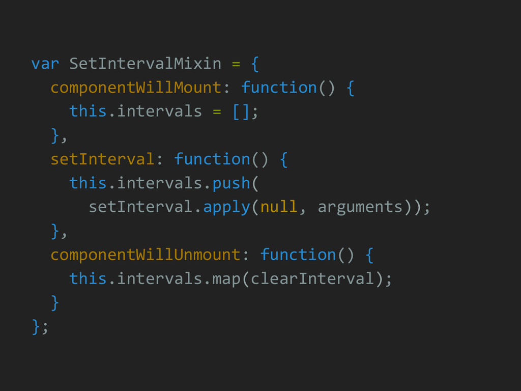 var SetIntervalMixin = { componentWillMount: fu...