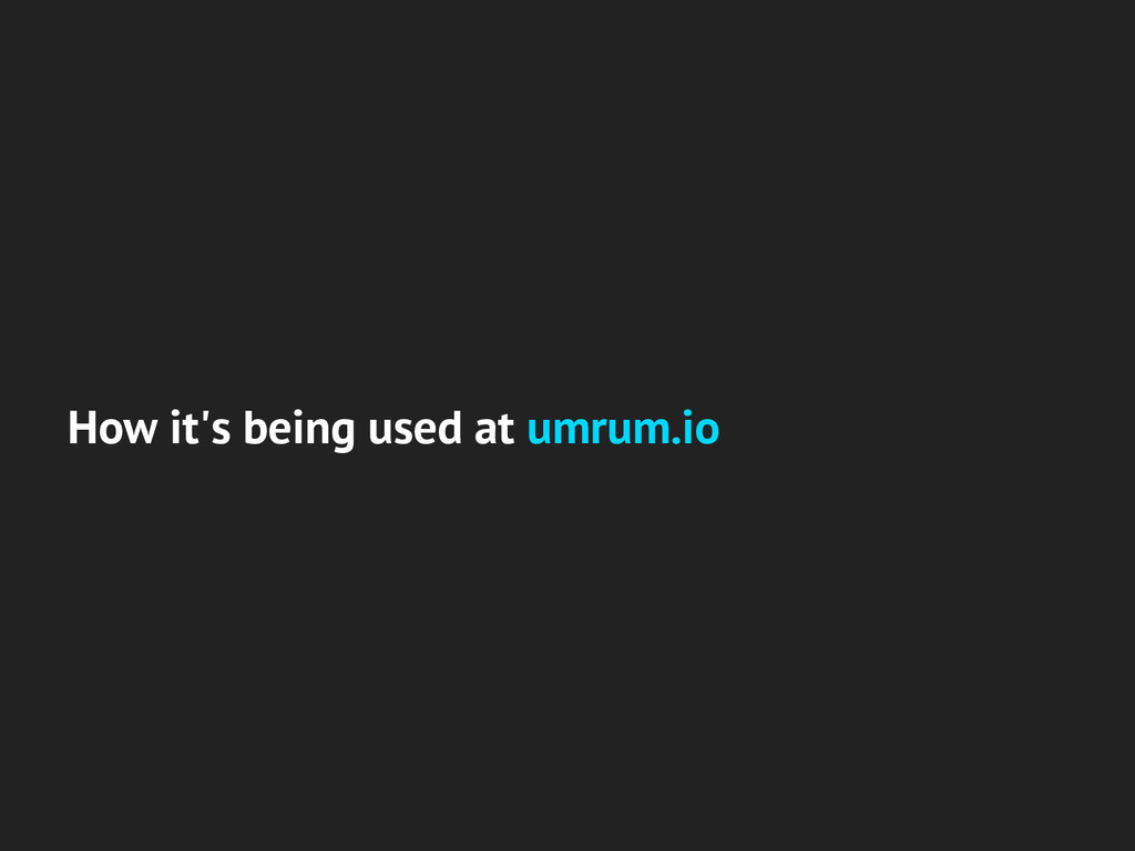 How it's being used at umrum.io