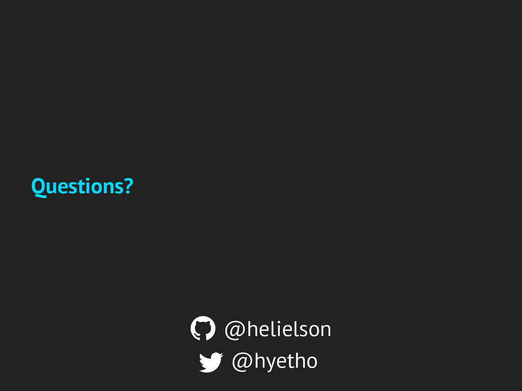 @hyetho @helielson Questions?