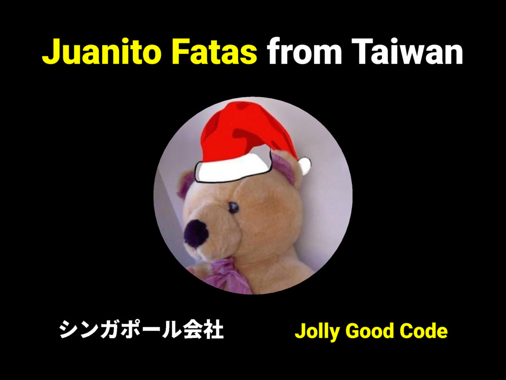 Jolly Good Code Juanito Fatas from Taiwan ءٝؖه٦...