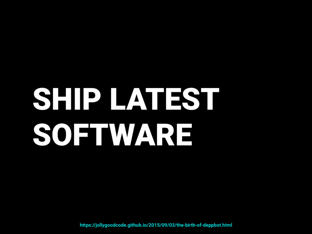 SHIP LATEST SOFTWARE https://jollygoodcode.gith...