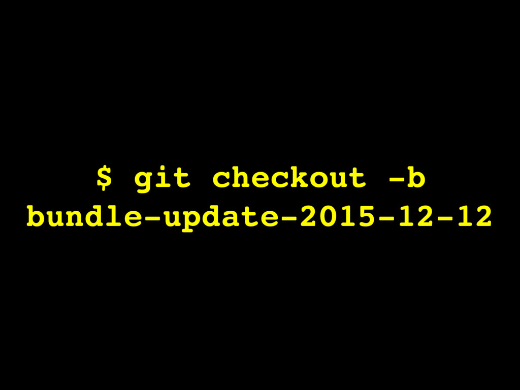 $ git checkout -b bundle-update-2015-12-12
