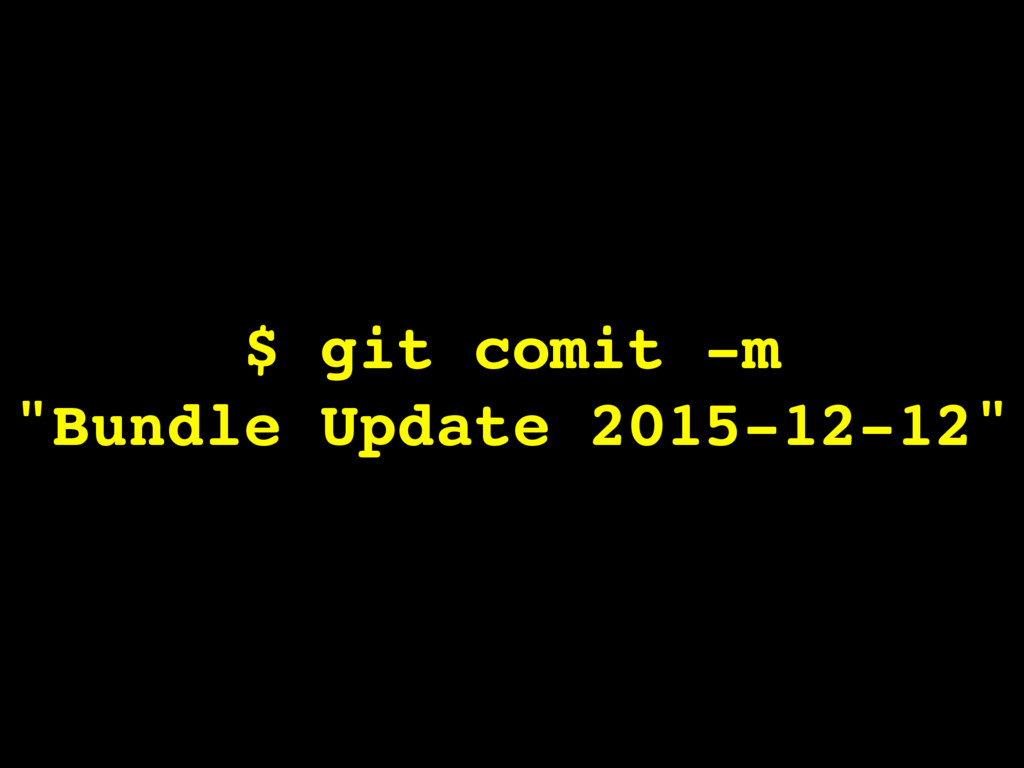 "$ git comit -m ""Bundle Update 2015-12-12"""