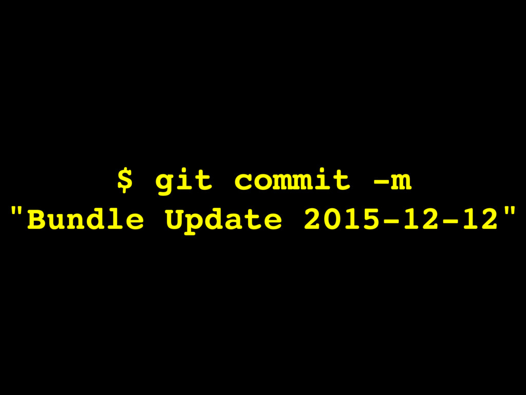 "$ git commit -m ""Bundle Update 2015-12-12"""