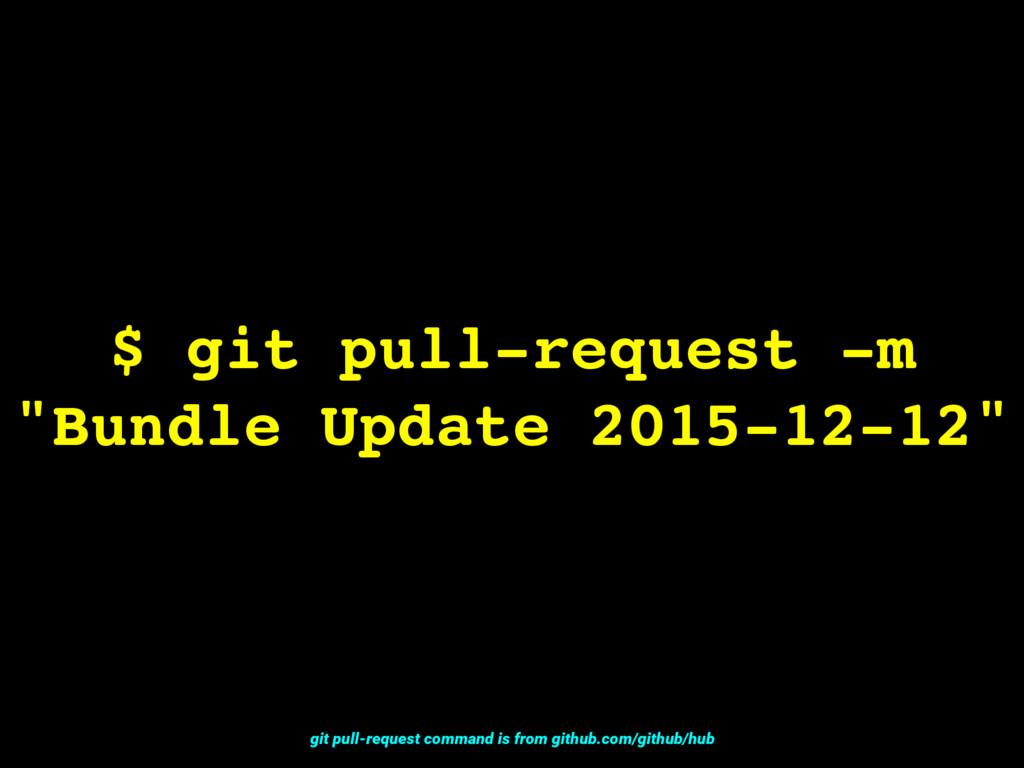"$ git pull-request -m ""Bundle Update 2015-12-12..."