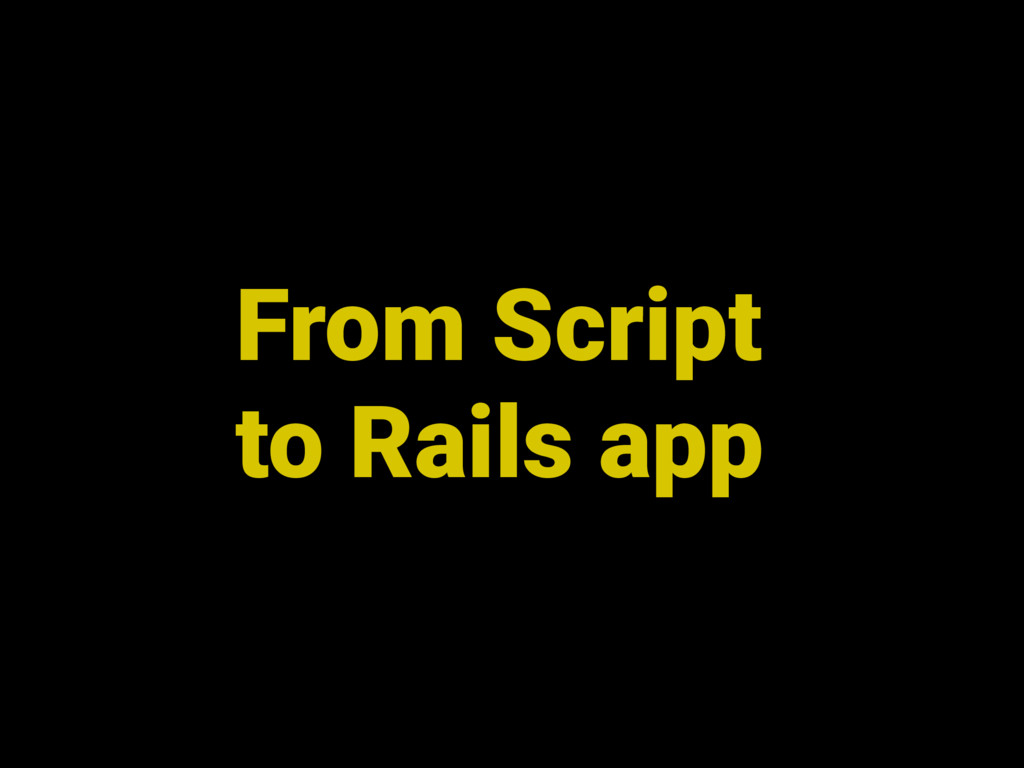 From Script to Rails app