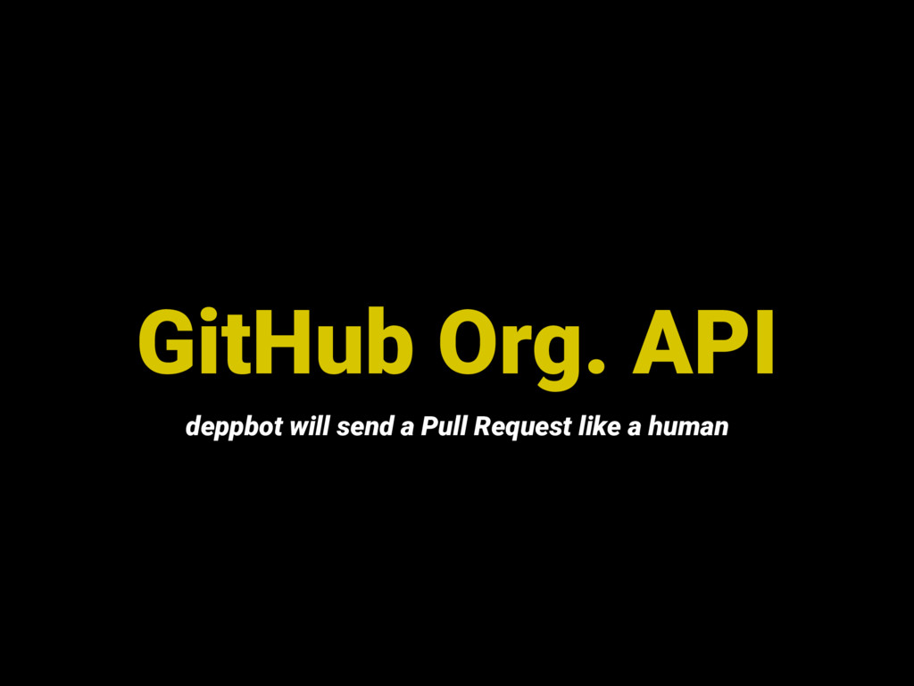 GitHub Org. API deppbot will send a Pull Reques...