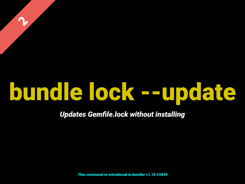 bundle lock --update  Updates Gemfile.lock with...