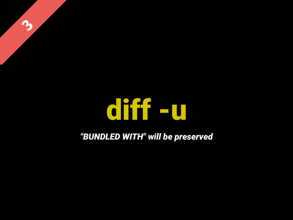 "diff -u  ""BUNDLED WITH"" will be preserved"