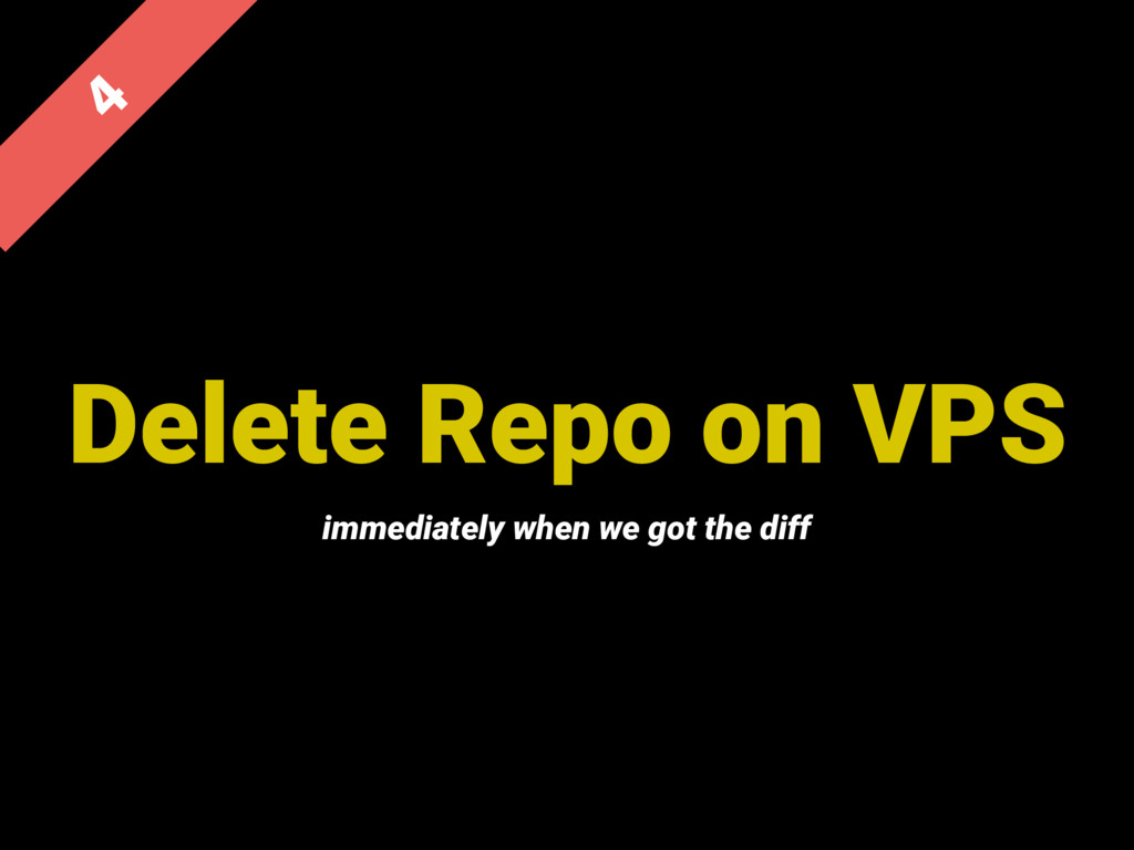 Delete Repo on VPS  immediately when we got th...
