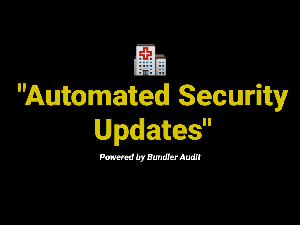 """Automated Security Updates"" Powered by Bundler..."