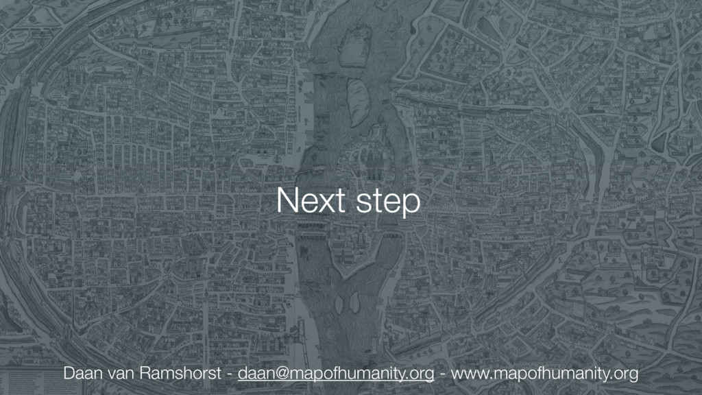 Next step Daan van Ramshorst - daan@mapofhumani...