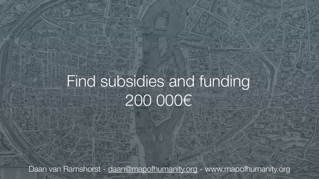 Find subsidies and funding 200 000€ Daan van Ra...