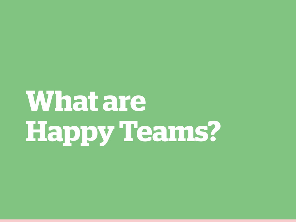 What are Happy Teams?
