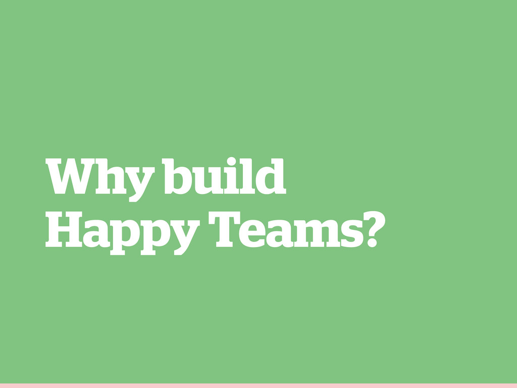 Why build Happy Teams?