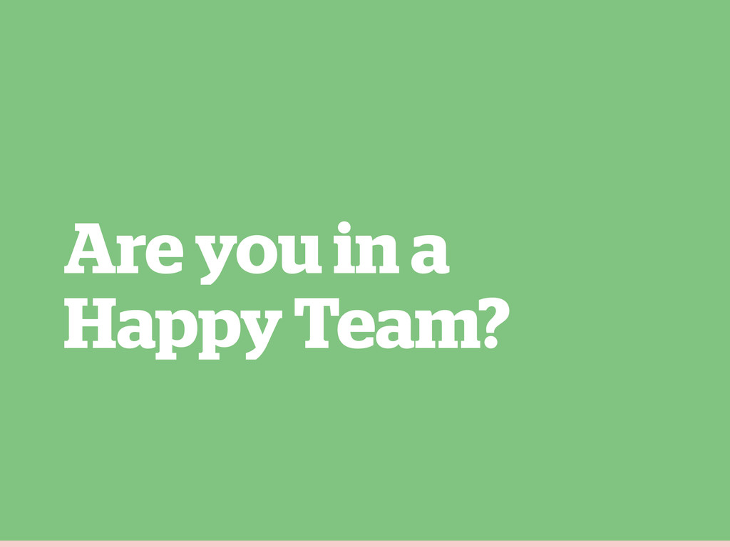 Are you in a Happy Team?