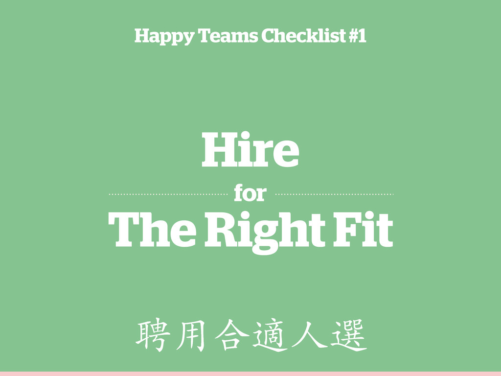 Hire for The Right Fit Happy Teams Checklist #1...
