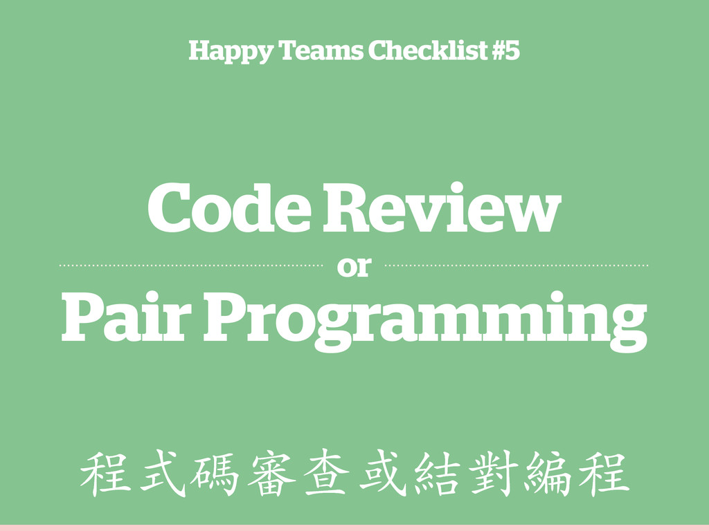 Code Review or Pair Programming Happy Teams Che...