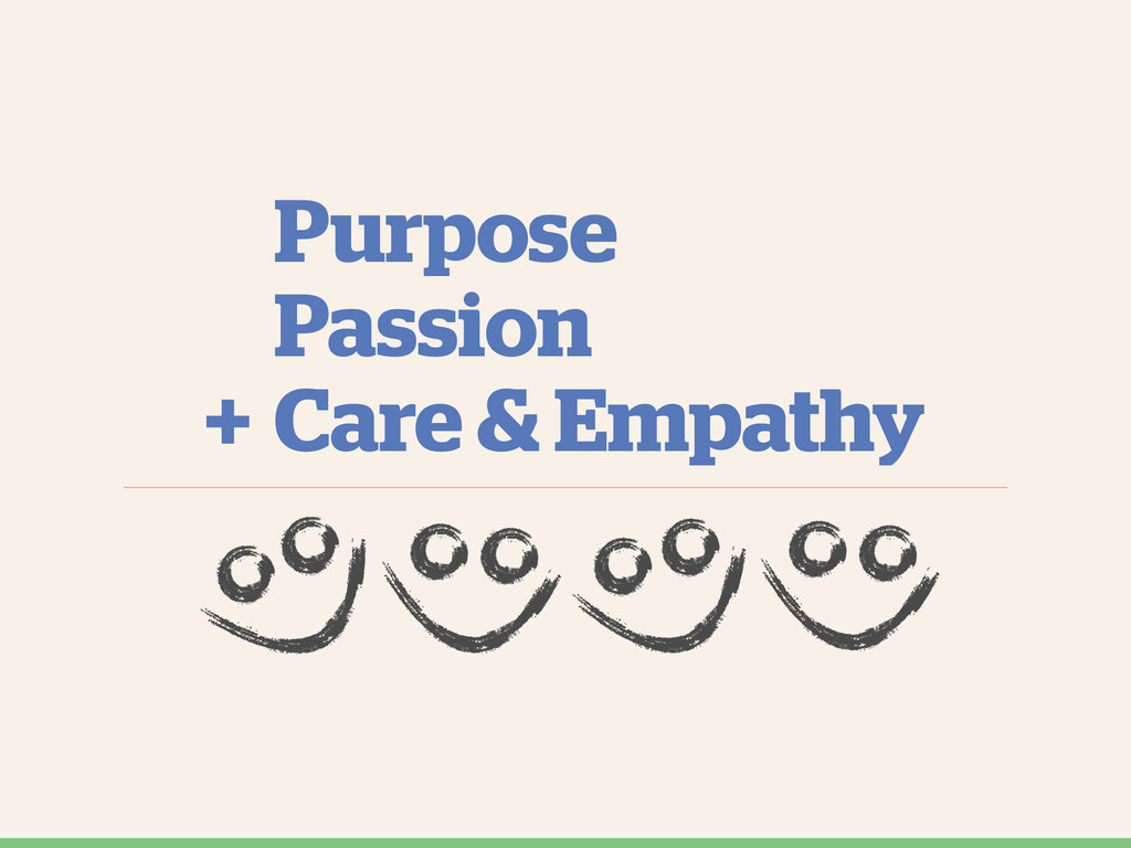 Purpose Care & Empathy Passion +