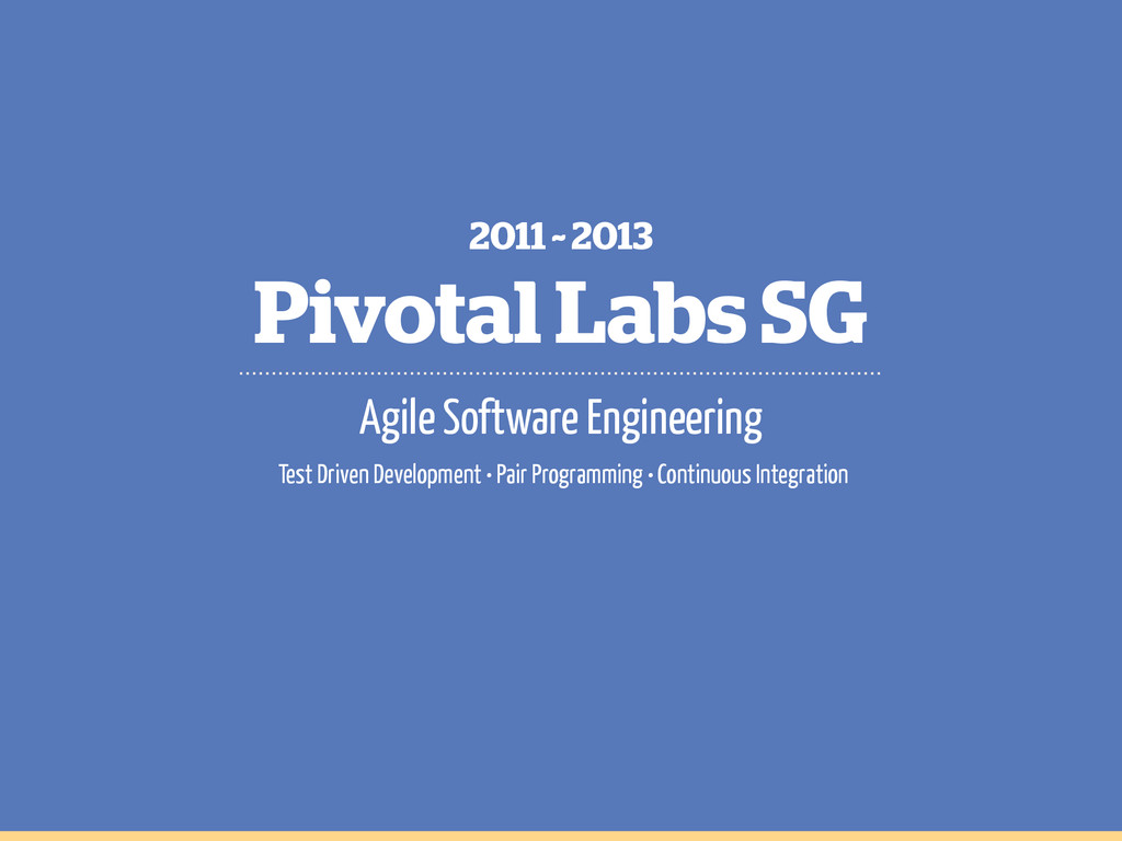 Pivotal Labs SG 2011 ~ 2013 Agile Software Engi...