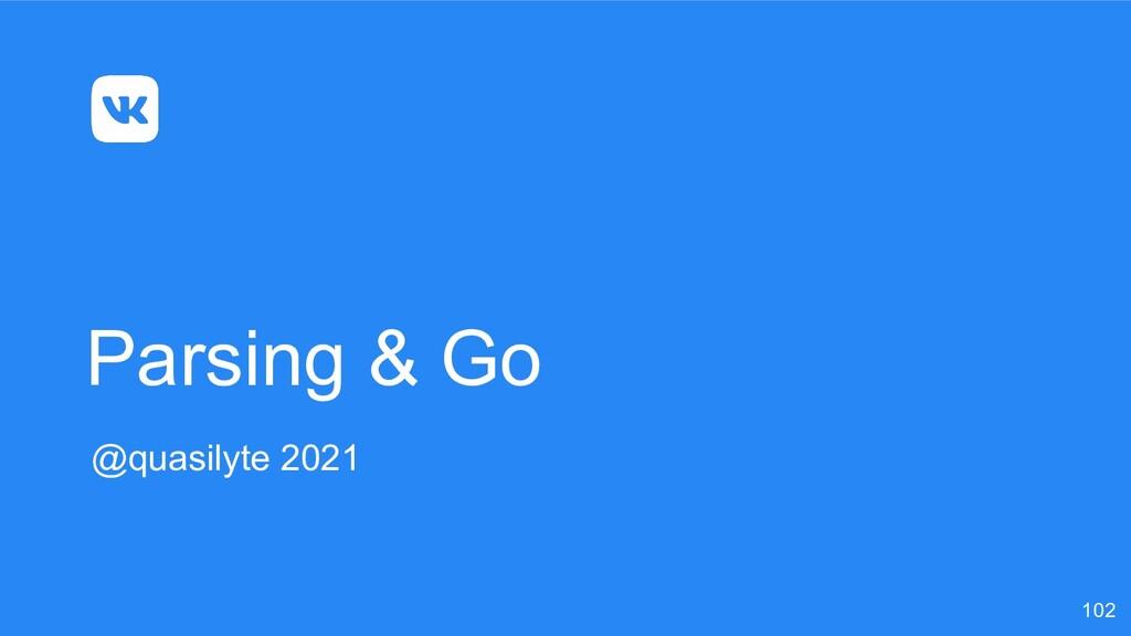 @quasilyte 2021 Parsing & Go 102