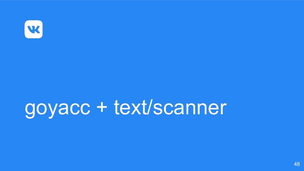 goyacc + text/scanner 48