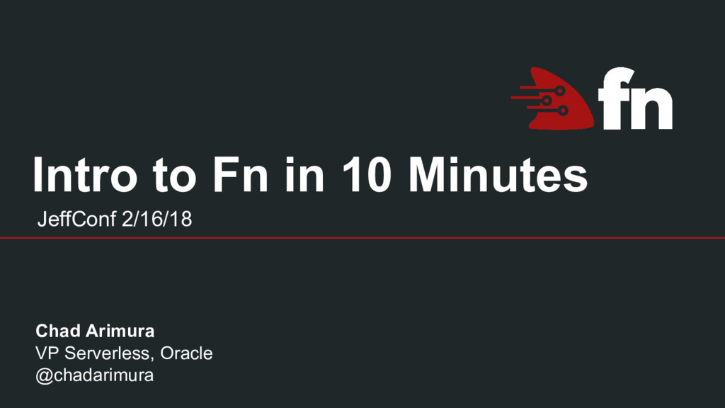 Intro to Fn in 10 Minutes JeffConf 2/16/18 Chad...