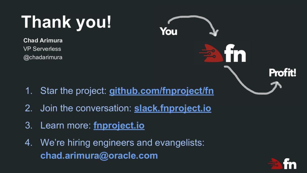 Thank you! Chad Arimura VP Serverless @chadarim...
